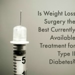 Is Weight Loss Surgery the Best Currently Available Treatment for Type II Diabetes?