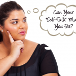 "Can Your ""Self-Talk"" Make You Fat?"