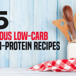 15 Delicious Low-Carb & High-Protein Recipes!