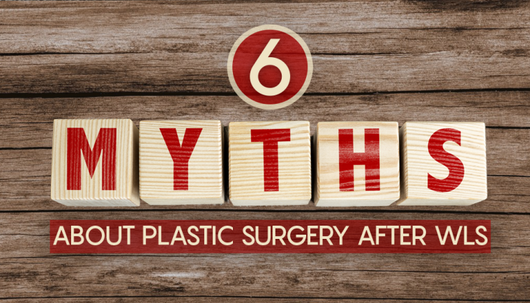 6 Myths and Misunderstandings About Plastic Surgery After WLS