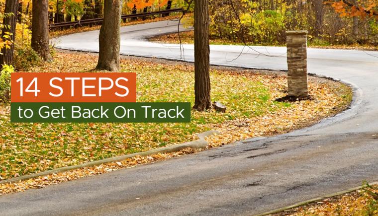 14 Steps to Get Back On Track