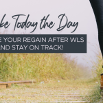 Make Today the Day to Lose Your Regain After WLS and Stay on Track!