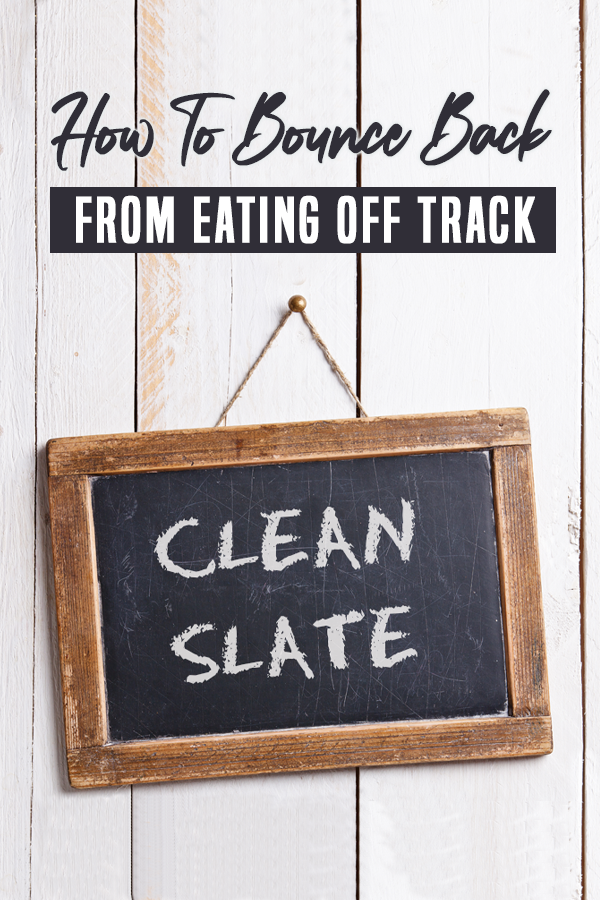 Pinterest How To Bounce Back From Eating Off Track