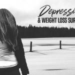 Living With Depression After Weight Loss Surgery