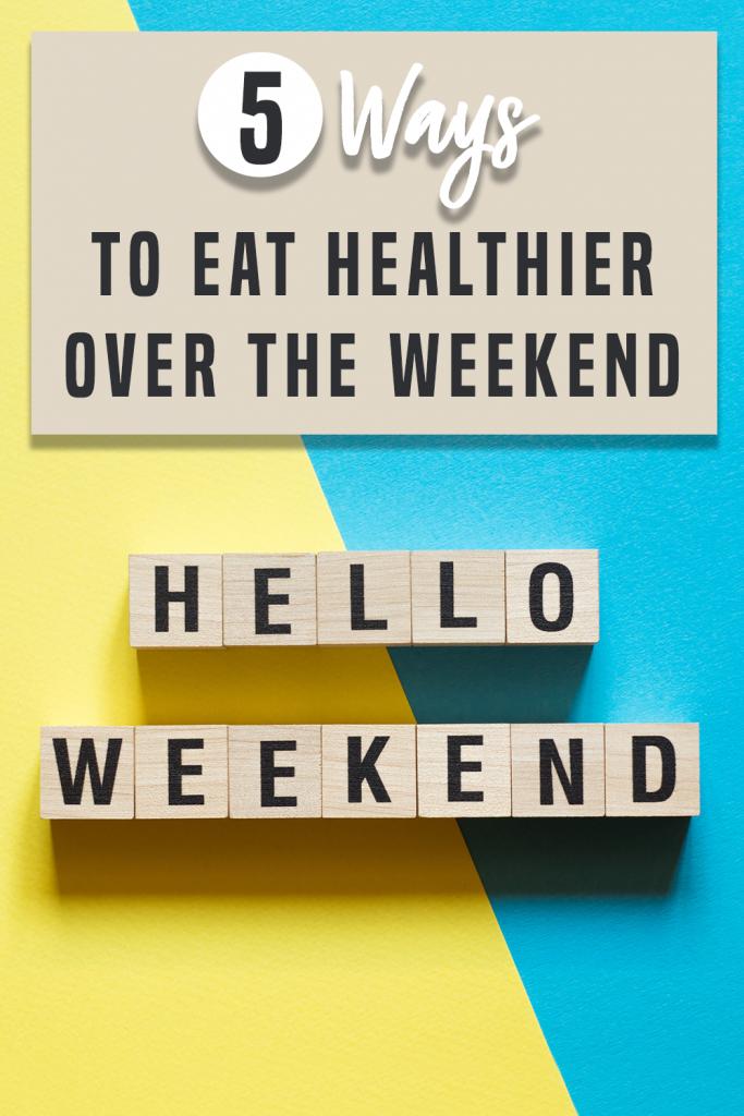 eat healthier over the weekend